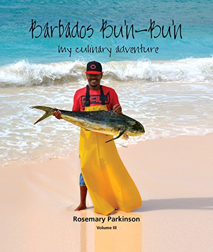 Barbados Bu'n-Bu'n: My Culinary Adventure: Volume III by Rosemary Parkinson