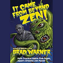 It Came from Beyond Zen!: More Practical Advice from Dogen, Japan's Greatest Zen Master (Treasury of the True Dharma Eye) Audiobook by Brad Warner Narrated by Brad Warner