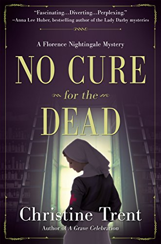 No Cure for the Dead: A Florence Nightingale Mystery by [Christine Trent]