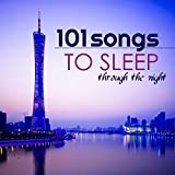 101 Songs to Sleep Through the Night - Calm Music for Adult and Baby Sleep, Best Instrumental Tracks