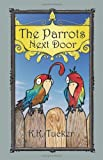 The Parrots Next Door, K. Tucker, 1467980129