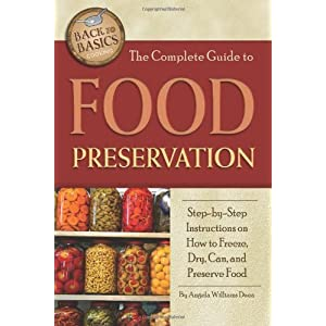 The Complete Guide to Food Preservation: Step-by-step Instructions on How to Freeze, Dry, Can, and Preserve Food (Back to Basics Cooking)