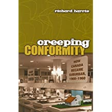 Creeping Conformity: How Canada Became Suburban, 1900-1960 (Themes in Canadian History Book 7)