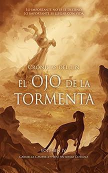 El ojo de la tormenta: Crónicas del fin IV (Spanish Edition) by [Campbell, Gabriella, Cotrina, José Antonio]
