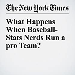 What Happens When Baseball-Stats Nerds Run a pro Team?