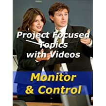 Project: Monitor and Control (Project Management Focused Topics Book 36)