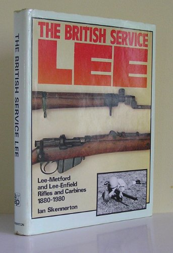 - The British Service Lee: Lee-Metford and Lee-Enfield Rifles & Carbines 1880-1980