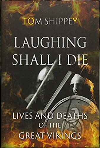 4d66908d78 Amazon.com: Laughing Shall I Die: Lives and Deaths of the Great Vikings  (9781780239095): Tom Shippey: Books
