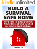Build a Survival Safe Home: Over 40 Helpful Tips on How to Construct a Protected  Shelter and Defend Yourself and your Family from Natural Catastrophes ... a Survival Safe Home Books, survival home)