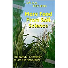 More Food From Soil Science: The Natural Chemistry of Lime in Agriculture