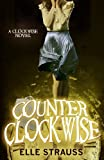 Counter Clockwise: A YA time travel romance (The Clockwise Collection) (Volume 5)
