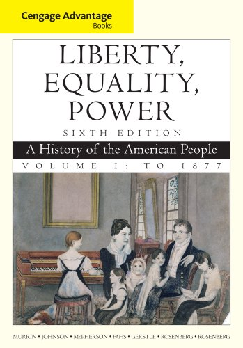 Cengage Advantage Books: Liberty, Equality, Power: A History of the American People, Volume 1: To 1877