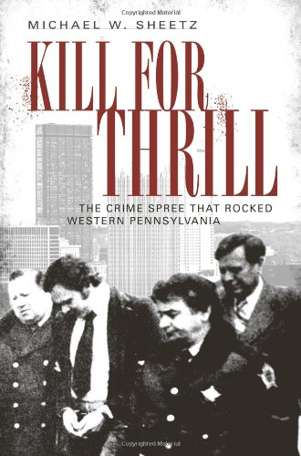 Kill for Thrill:: The Crime Spree that Rocked Western Pennsylvania (True Crime)