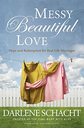 Read Online Messy Beautiful Love: Hope and Redemption for Real-Life Marriages PDF