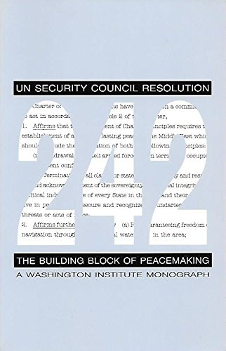 UN Security Council Resolution 242: The Building Block of Peacemaking : A Washington Institute Monograph