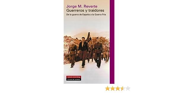 Guerreros y traidores: De la guerra de España a la Guerra Fría ...