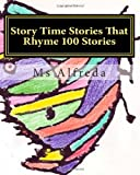 Story Time Stories That Rhyme 100 Stories, Ms Alfreda, 1456561197