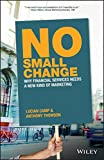 img - for No Small Change: Why Financial Services Needs A New Kind of Marketing book / textbook / text book
