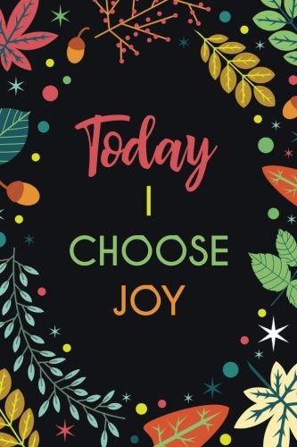 Today I Choose Joy (6x9 Journal): Leaves, Black,Lightly Lined, 120 Pages, Perfect for Notes, Journaling, Mother's Day and Christmas Gifts PDF