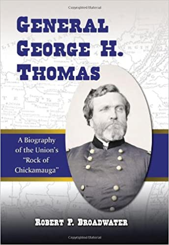 General George H. Thomas: A Biography of the Union's 34;Rock of Chickamauga34;