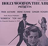 Hollywood on the Air Presents Fred Astaire, Irene Dunne, Ginger Rogers: Roberta & Top Hat
