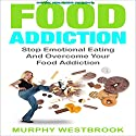 Food Addiction: Stop Emotional Eating and Overcome Your Food Addiction Audiobook by Murphy Westbrook Narrated by Lauralee Fiebrink