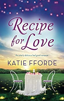 Recipe for Love: An utterly delicious feel good romance by [Fforde, Katie]