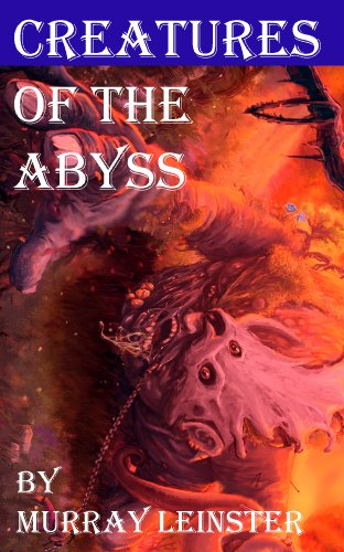 Creatures of the Abyss By Murray Leinster (Annotated)