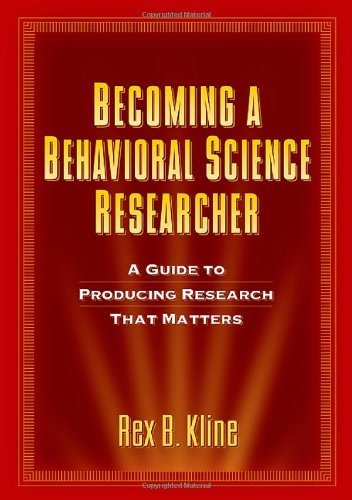 Becoming a Behavioral Science Researcher by Kline PhD, Rex B.. (The Guilford Press,2008) [Paperback]