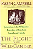 The Flight of the Wild Gander : Explorations in the Mytholological Dimensions of Fairy Tales, Legends, and Symbols, Campbell, Joseph, 0060964901