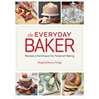 Everyday Baker: Recipes and Techniques for Foolproof Baking