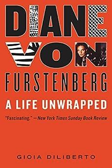 Diane von Furstenberg: A Life Unwrapped by [Diliberto, Gioia]