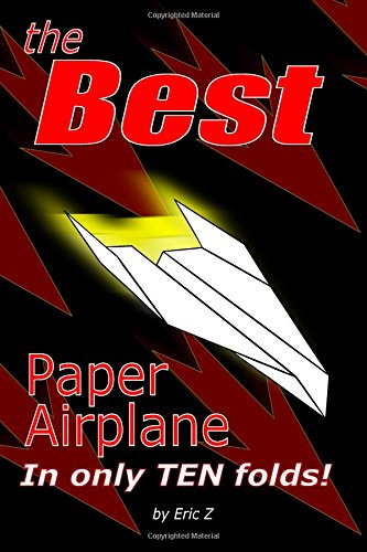The Best Paper Airplane: In Only Ten Folds! (Kids books ages 9-12)