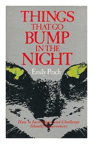 Things That Go Bump in the Night: How to Investigate and Challenge Ghostly Experiences, Peach, Emily