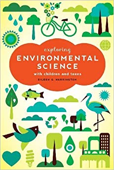 Book Exploring Environmental Science With Children and Teens by Eileen G. Harrington (2014)