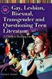 Gay, Lesbian, Bisexual, Transgender and Questioning Teen Literature: A Guide to Reading Interests (Genreflecting Advisory Series)
