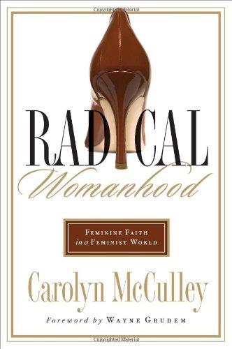 Download Radical Womanhood: Feminine Faith in a Feminist World ebook