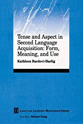 Tense and Aspect in Second Language Acquisition: Form, Meaning, and Use