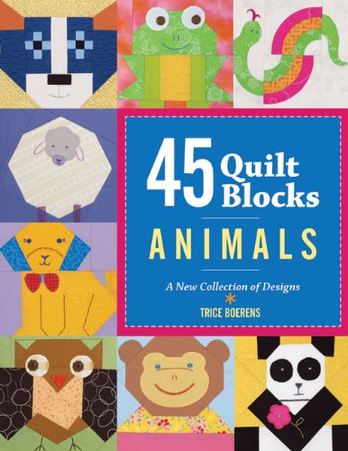 45 Quilt Blocks: Animals: A New Collection of (Animal Quilt Patterns)