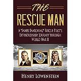 "The Rescue Man: A ""Snafu Snatching"" Rescue Pilot's Extraordinary Journey through World War II"
