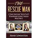 "The Rescue Man: A ""Snafu Snatching"" Rescue Pilot's Extraordinary Journey through World War II"
