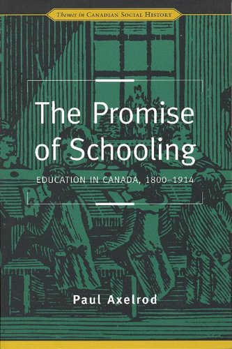 The Promise of Schooling: Education in Canada, 1800-1914 (Themes in Canadian History)