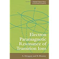 Electron Paramagnetic Resonance of Transition Ions (Oxford Classic Texts in the Physical Sciences)