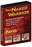 The Naked Warrior, Master the Secrets of the Super-Strong--Using Bodyweight Exercises Only with Pavel