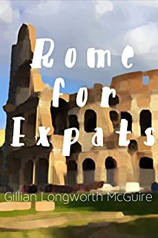 Rome for Expats by [Longworth McGuire, Gillian]