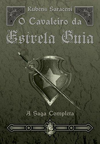 O Cavaleiro da Estrela Guia. A Saga Completa