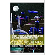 DETROIT FUTUREPLEX: The Universal World of DETROIT METRO CYBERNETIC FORCE: DETROIT FUTURE FORCE