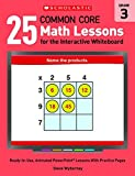 25 Common Core Math Lessons for the Interactive Whiteboard: Grade 3: Ready-to-Use, Animated PowerPoint Lessons With Practice Pages That Help Students Learn and Review Key Common Core Math Concepts
