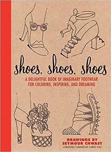 Book Shoes, Shoes, Shoes: A Delightful Book of Imaginary Footwear for Coloring, Decorating, and Dreaming by Carol Chu (2014-09-02)