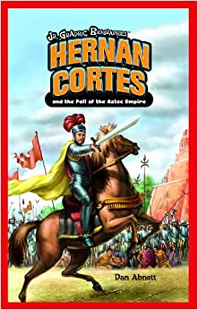 Hernan Cortes and the Fall of the Aztec Empire (Jr